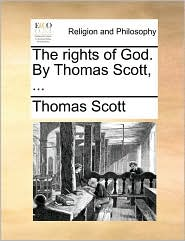 The Rights of God. by Thomas Scott, ...