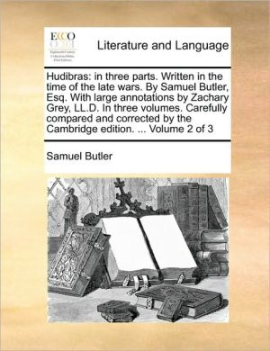 Hudibras: in three parts. Written in the time of the late wars. By Samuel Butler, Esq. With large annotations by Zachary Grey, LL.D. In three volumes. Carefully compared and corrected by the Cambridge edition. . Volume 2 of 3 - Samuel Butler