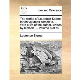 The Works of Laurence Sterne. in Ten Volumes Complete. ... with a Life of the Author, Written by Himself. ... Volume 8 of 10 - Laurence Sterne