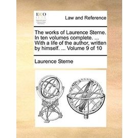 The Works of Laurence Sterne. in Ten Volumes Complete. ... with a Life of the Author, Written by Himself. ... Volume 9 of 10 - Laurence Sterne