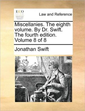 Miscellanies. The eighth volume. By Dr. Swift. The fourth edition. Volume 8 of 8
