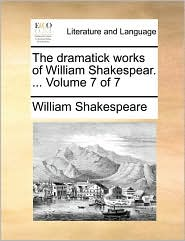 The dramatick works of William Shakespear. ... Volume 7 of 7 - William Shakespeare