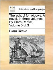 The school for widows. A novel. In three volumes. By Clara Reeve, ... Volume 3 of 3 - Clara Reeve