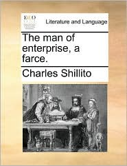 The man of enterprise, a farce. - Charles Shillito