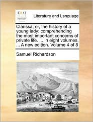 Clarissa; or, the history of a young lady: comprehending the most important concerns of private life. . In eight volumes. . A new edition. Volume 4 of 8 - Samuel Richardson