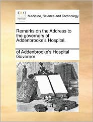 Remarks on the Address to the governors of Addenbrooke's Hospital. - of Addenbrooke's Hospital Governor
