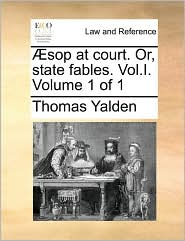 sop at court. Or, state fables. Vol.I. Volume 1 of 1 - Thomas Yalden