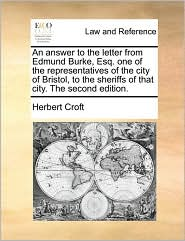 An answer to the letter from Edmund Burke, Esq. one of the representatives of the city of Bristol, to the sheriffs of that city. The second edition. - Herbert Croft