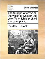 The triumph of envy: or, the vision of Shilock the Jew. To which is prefix'd a copper plate, ... - the Jew. Shilock