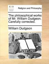 The Philosophical Works of Mr. William Dudgeon. Carefully Corrected. - Dudgeon, William