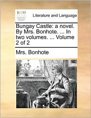 Bungay Castle: a novel. By Mrs. Bonhote. ... In two volumes. ... Volume 2 of 2 - Mrs. Bonhote
