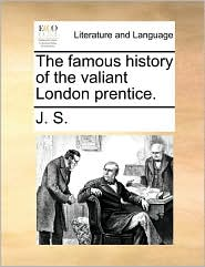 The famous history of the valiant London prentice. - J. S.