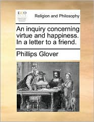 An inquiry concerning virtue and happiness. In a letter to a friend.