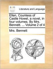 Ellen, Countess of Castle Howel, a novel, in four volumes. By Mrs. Bennett. ... Volume 2 of 4 - Mrs. Bennett