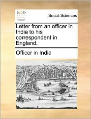 Letter from an officer in India to his correspondent in England. - Officer in India