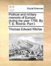 Political and Military Memoirs of Europe, During the Year 1799. by T. E. Ritchie. Part I. - Ritchie, Thomas Edward