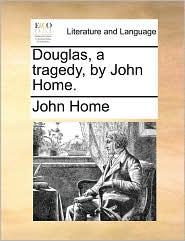 Douglas, a tragedy, by John Home.