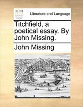 Titchfield, a Poetical Essay. by John Missing. - Missing, John
