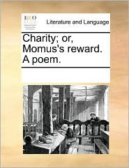 Charity; or, Momus's reward. A poem. - See Notes Multiple Contributors