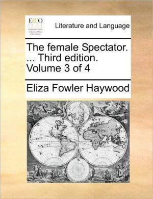 The female Spectator. . Third edition. Volume 3 of 4 - Eliza Fowler Haywood