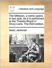 The Milesian, a comic opera. In two acts. As it is performed at the Theatre-Royal in Drury-Lane. The third edition. - Isaac Jackman