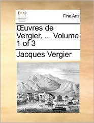 uvres de Vergier. ... Volume 1 of 3 - Jacques Vergier