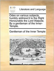 Odes on various subjects, humbly address'd to the Right Honourable the Lord Walpole. By a gentleman of the Inner-Temple.