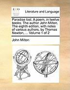 Paradise lost. A poem, in twelve books. The author John Milton. The eighth edition, with notes of various authors, by Thomas Newton, ...  Volume 1 of 2