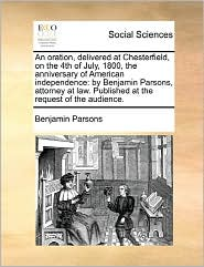 An Oration, Delivered At Chesterfield, On The 4th Of July, 1800, The Anniversary Of American Independence - Benjamin Parsons