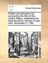 Orders and Directions for Conducting the Mint of the United States, Established by Elias Boudinot, Director of Said Mint. November - Multiple Contributors, See Notes
