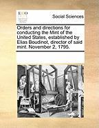 Orders and Directions for Conducting the Mint of the United States, Established by Elias Boudinot, Director of Said Mint. November 2, 1795.