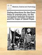 Sailing Directions for the East-India or Oriental Pilot, for the Navigation Between England and the Cape of Good Hope.
