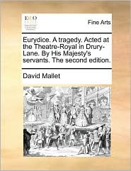 Eurydice. a Tragedy. Acted at the Theatre-Royal in Drury-Lane. by His Majesty's Servants. the Second Edition. - David Mallet