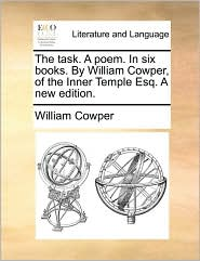 The task. A poem. In six books. By William Cowper, of the Inner Temple Esq. A new edition. - William Cowper