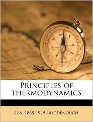 Principles of thermodynamics - G A. 1868-1929 Goodenough