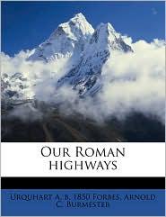 Our Roman Highways - Urquhart A.B. 1850 Forbes, Arnold C. Burmester