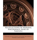 Recollections of Marshal MacDonald, Duke of Tarentu; - Etienne-Jacques-Joseph-Alexan MacDonald