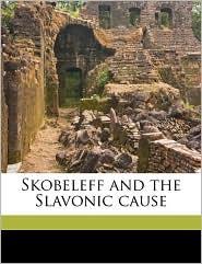 Skobeleff and the Slavonic Cause - Olga Aleksyeevna Novikova