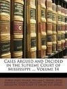 Cases Argued and Decided in the Supreme Court of Mississippi ..., Volume 14 - William C Smedes