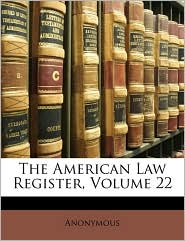 The American Law Register, Volume 22