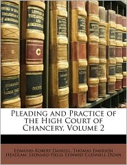 Pleading and Practice of the High Court of Chancery, Volume 2
