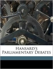 Hansard's Parliamentary Debates - Created by Great Britain. Parliament