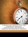 A Treatise on Concrete, Plain and Reinforced - Frederick Winslow Taylor