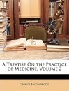 A Treatise on the Practice of Medicine, Volume 2 - George Bacon Wood