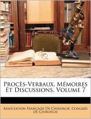 Proc s-Verbaux, M moires Et Discussions, Volume 7 - Created by Association Fran aise De Chirurgie. Con