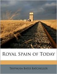 Royal Spain of Today - Tryphosa Bates Batcheller