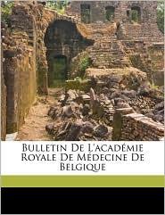 Bulletin De L'acad mie Royale De M decine De Belgique - Acad mie Royale M deci De De Belgique