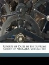 Reports of Cases in the Supreme Court of Nebraska, Volume 103 - James Mills Woolworth