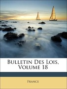 France,: Bulletin Des Lois, Volume 18