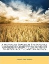 A Manual of Practical Therapeutics Considered Chiefly with Reference to Articles of the Materia Medica - Edward John Waring
